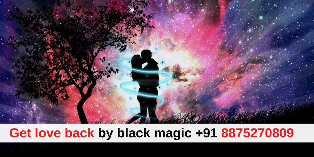 Get love back by black magic - Pandit K.K. Sharma