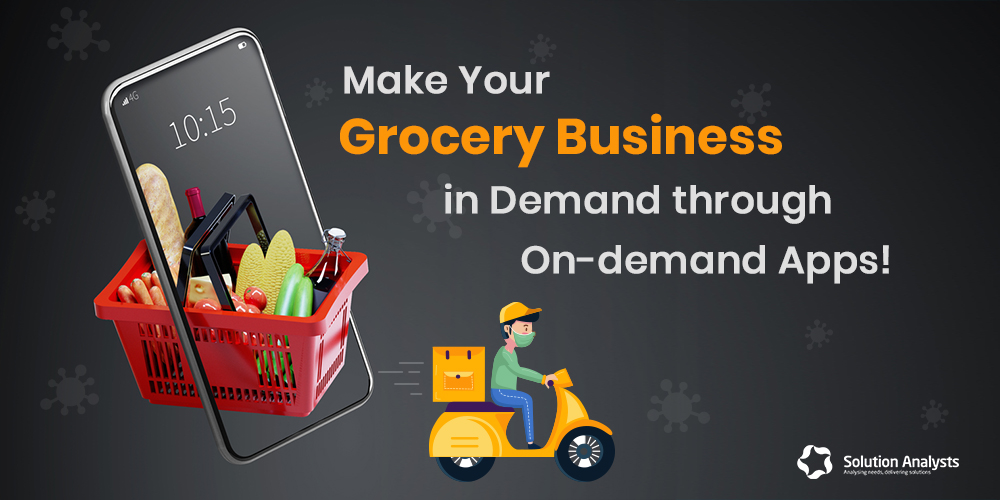 On Demand Grocery Delivery App Development - Solution Analysts
