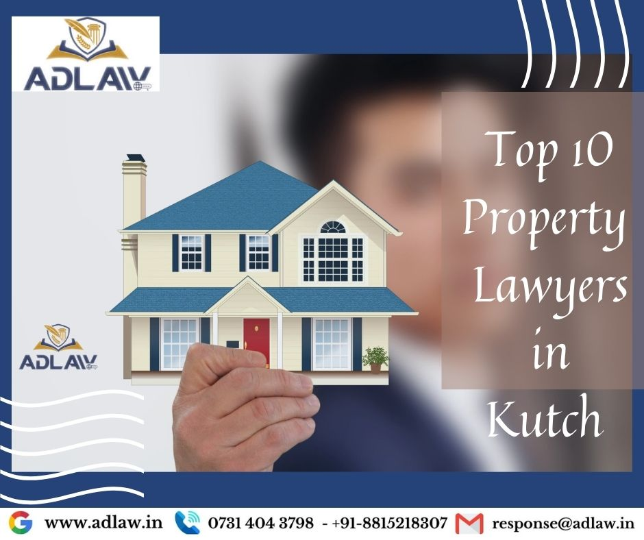 Top 10 Property Lawyers in Kutch